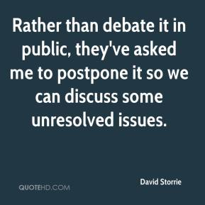 David Storrie - Rather than debate it in public, they've asked me to postpone it so we can discuss some unresolved issues.