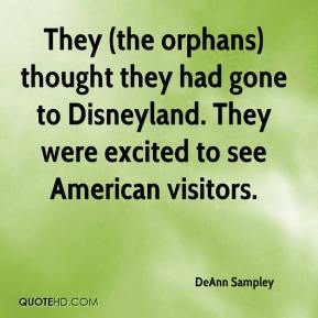 DeAnn Sampley - They (the orphans) thought they had gone to Disneyland. They were excited to see American visitors.