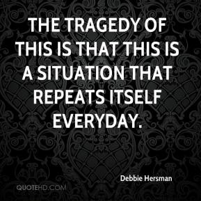 Debbie Hersman - The tragedy of this is that this is a situation that repeats itself everyday.