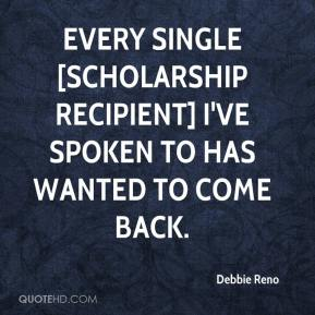 Debbie Reno - Every single [scholarship recipient] I've spoken to has wanted to come back.