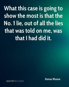 Demar Rhome - What this case is going to show the most is that the No. 1 lie, out of all the lies that was told on me, was that I had did it.