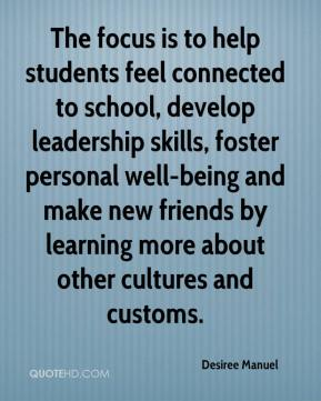 Desiree Manuel - The focus is to help students feel connected to school, develop leadership skills, foster personal well-being and make new friends by learning more about other cultures and customs.