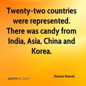 Desiree Manuel - Twenty-two countries were represented. There was candy from India, Asia, China and Korea.