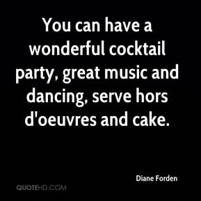Diane Forden - You can have a wonderful cocktail party, great music and dancing, serve hors d'oeuvres and cake.