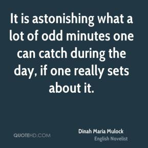 It is astonishing what a lot of odd minutes one can catch during the day, if one really sets about it.