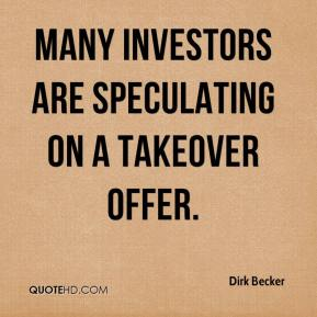 Dirk Becker - Many investors are speculating on a takeover offer.