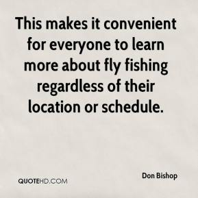 Don Bishop - This makes it convenient for everyone to learn more about fly fishing regardless of their location or schedule.