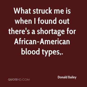 Donald Bailey - What struck me is when I found out there's a shortage for African-American blood types.