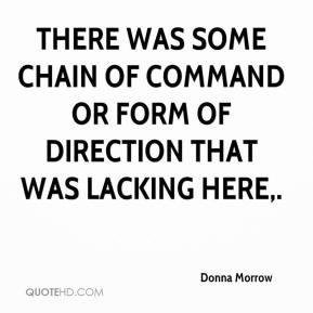 Donna Morrow - There was some chain of command or form of direction that was lacking here.