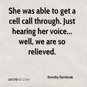 Dorothy Demboski - She was able to get a cell call through. Just hearing her voice... well, we are so relieved.
