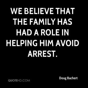 Doug Bachert - We believe that the family has had a role in helping him avoid arrest.