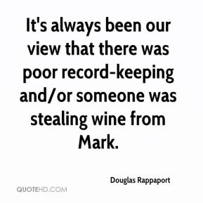 Douglas Rappaport - It's always been our view that there was poor record-keeping and/or someone was stealing wine from Mark.