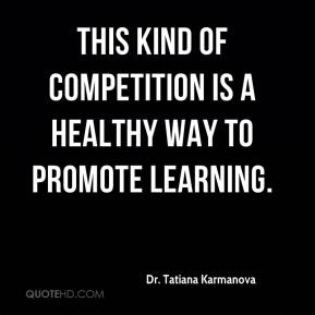 Dr. Tatiana Karmanova - This kind of competition is a healthy way to promote learning.