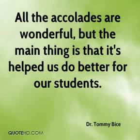 Dr. Tommy Bice - All the accolades are wonderful, but the main thing is that it's helped us do better for our students.
