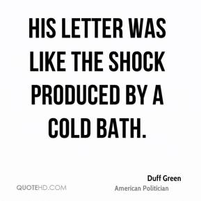 Duff Green - His letter was like the shock produced by a cold bath.