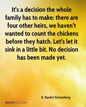 E. Randol Schoenberg - It's a decision the whole family has to make; there are four other heirs, we haven't wanted to count the chickens before they hatch. Let's let it sink in a little bit. No decision has been made yet.