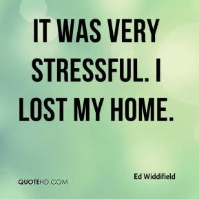 Ed Widdifield - It was very stressful. I lost my home.