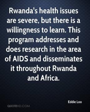 Eddie Loo - Rwanda's health issues are severe, but there is a willingness to learn. This program addresses and does research in the area of AIDS and disseminates it throughout Rwanda and Africa.