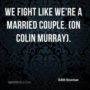 We fight like we're a married couple. (on Colin Murray).