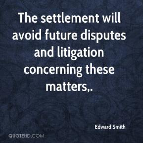 Edward Smith - The settlement will avoid future disputes and litigation concerning these matters.