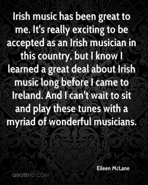 Eileen McLane - Irish music has been great to me. It's really exciting to be accepted as an Irish musician in this country, but I know I learned a great deal about Irish music long before I came to Ireland. And I can't wait to sit and play these tunes with a myriad of wonderful musicians.