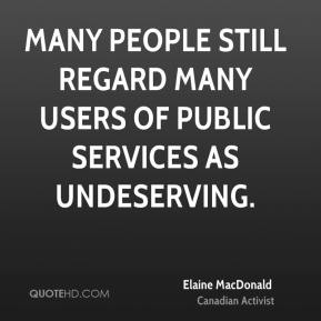 Many people still regard many users of public services as undeserving.