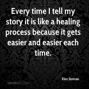 Elen Semran - Every time I tell my story it is like a healing process because it gets easier and easier each time.