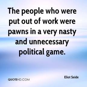 The people who were put out of work were pawns in a very nasty and unnecessary political game.