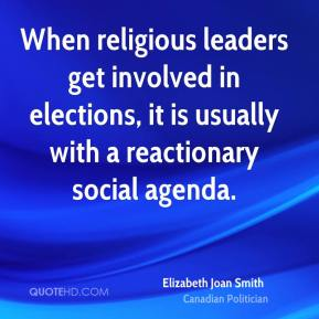 When religious leaders get involved in elections, it is usually with a reactionary social agenda.