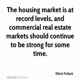 Elliott Pollack - The housing market is at record levels, and commercial real estate markets should continue to be strong for some time.