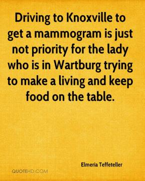 Elmeria Teffeteller - Driving to Knoxville to get a mammogram is just not priority for the lady who is in Wartburg trying to make a living and keep food on the table.