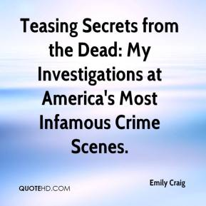 Emily Craig - Teasing Secrets from the Dead: My Investigations at America's Most Infamous Crime Scenes.