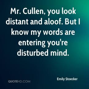 Emily Stoecker - Mr. Cullen, you look distant and aloof. But I know my words are entering you're disturbed mind.