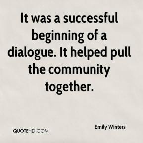 Emily Winters - It was a successful beginning of a dialogue. It helped pull the community together.