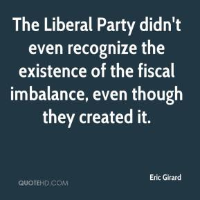 Eric Girard - The Liberal Party didn't even recognize the existence of the fiscal imbalance, even though they created it.