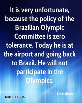 Eric Maleson - It is very unfortunate, because the policy of the Brazilian Olympic Committee is zero tolerance. Today he is at the airport and going back to Brazil. He will not participate in the Olympics.