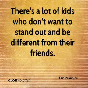 Eric Reynolds - There's a lot of kids who don't want to stand out and be different from their friends.