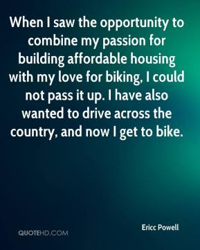 When I saw the opportunity to combine my passion for building affordable housing with my love for biking, I could not pass it up. I have also wanted to drive across the country, and now I get to bike.