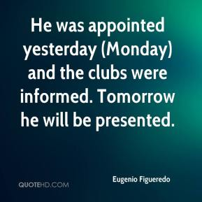 Eugenio Figueredo - He was appointed yesterday (Monday) and the clubs were informed. Tomorrow he will be presented.