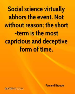 Social science virtually abhors the event. Not without reason; the short-term is the most capricious and deceptive form of time.