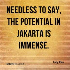 Fong Piau - Needless to say, the potential in Jakarta is immense.