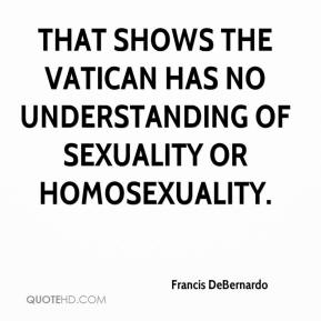 That shows the Vatican has no understanding of sexuality or homosexuality.