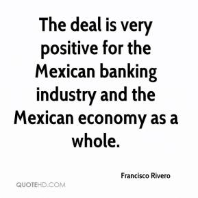 Francisco Rivero - The deal is very positive for the Mexican banking industry and the Mexican economy as a whole.