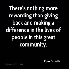 There's nothing more rewarding than giving back and making a difference in the lives of people in this great community.