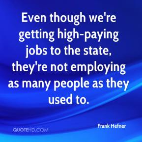 Frank Hefner - Even though we're getting high-paying jobs to the state, they're not employing as many people as they used to.