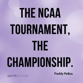 Freddy Petkus - The NCAA tournament, the championship.