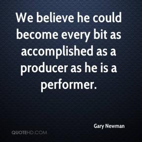 We believe he could become every bit as accomplished as a producer as he is a performer.