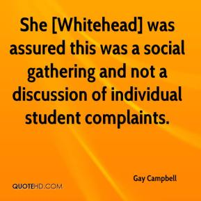 Gay Campbell - She [Whitehead] was assured this was a social gathering and not a discussion of individual student complaints.