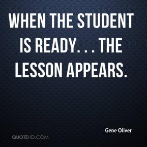Gene Oliver - When the student is ready. . . the lesson appears.