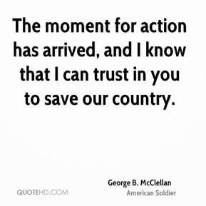 The moment for action has arrived, and I know that I can trust in you to save our country.